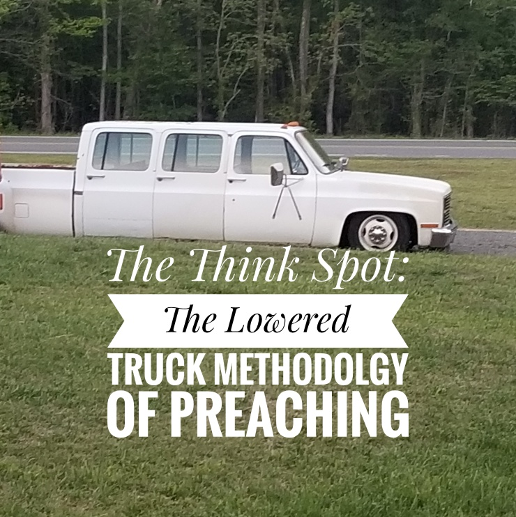 """The Lowered Truck Methodology Of Preaching"""