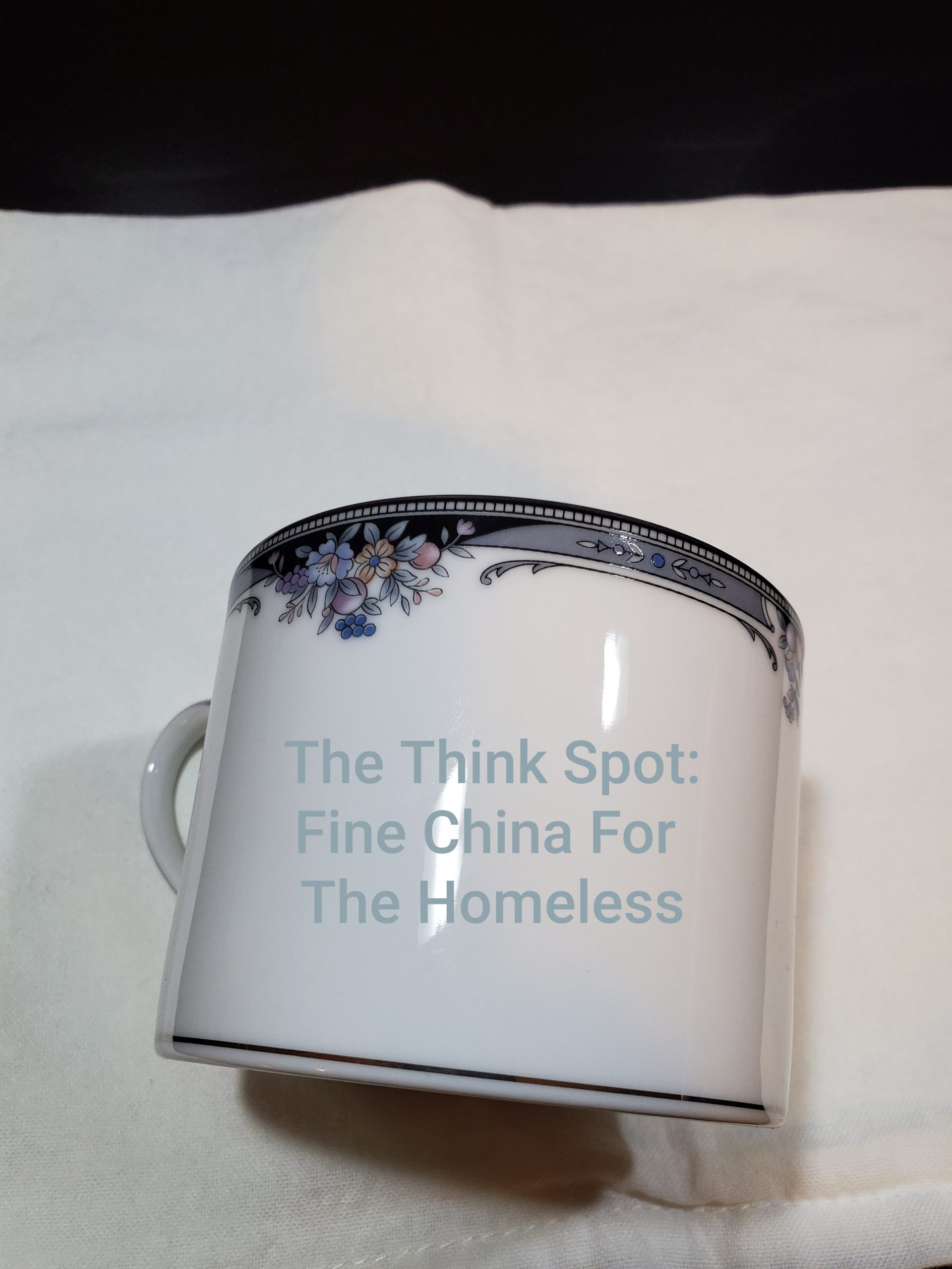 """Fine China For The Homeless"""
